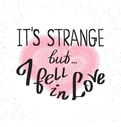 It is strange but i fell in love vector image vector image