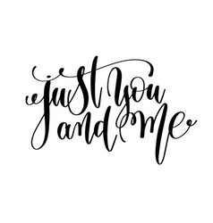 Just you and me black and white hand lettering vector