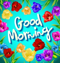 Good morning - lovely card with flowers and vector image