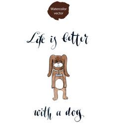 Life is better with a dog vector