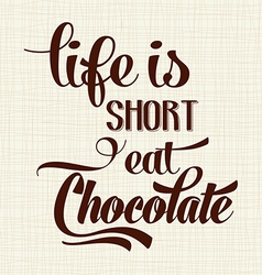 Life is short eat chocolate quote typographic vector