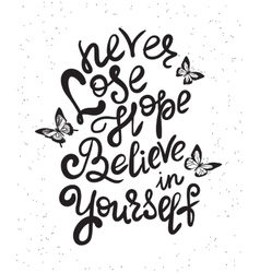 Never lose hope and believe in yourself vector image vector image