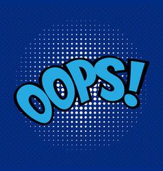 Pop art comics oops speech bubble vector