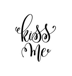 kiss me black and white hand lettering inscription vector image