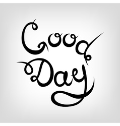 Hand-drawn lettering good day vector