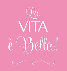 La vita e bella quote typographic background vector