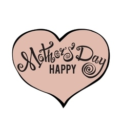 Happy Mothers Day lettering Handmade calligraphy vector image