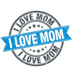 I love mom blue round grunge vintage ribbon stamp vector