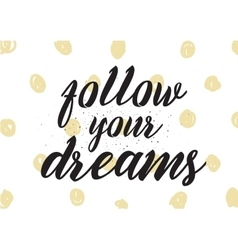 Follow your dreams inscription greeting card with vector