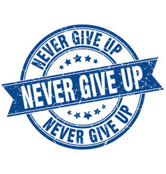Never give up round grunge ribbon stamp vector