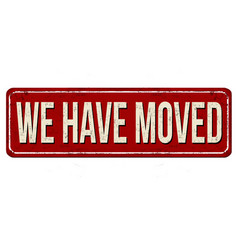 we have moved vintage rusty metal sign vector image vector image