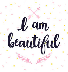 I am beautiful inspirational quote hand drawn vector