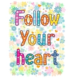 Follow your heart background vector image