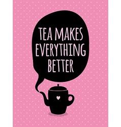 Greeting card Lettering Tea mekes everything vector image vector image