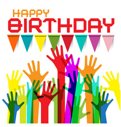 Happy birthday greeting card with colorful hands vector