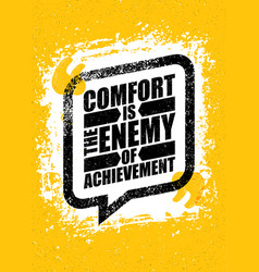 Comfort is the enemy of achievement strong vector