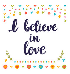 I believe in love inspirational quote hand drawn vector