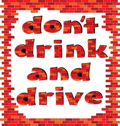 Dont drink and drive red brick word vector