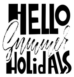 Hello summer holidays hand drawn lettering vector