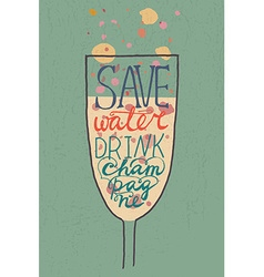 Glass with funny quote save water drink champagne vector