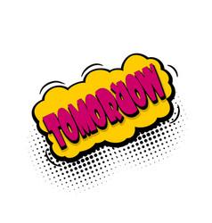 Comic book text bubble tomorrow day week vector