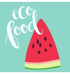 Sliced ripe watermelon and eco food lettering vector