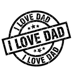i love dad round grunge black stamp vector image