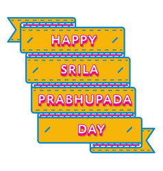 Happy srila prabhupada day greeting emblem vector