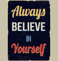 always believe in yourself retro poster vector image