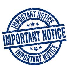 Important notice blue round grunge stamp vector