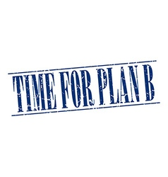 Time for plan b blue grunge vintage stamp isolated vector