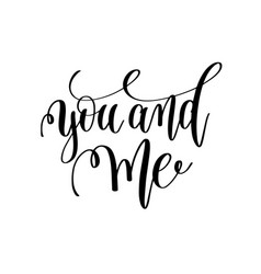 you and me black and white hand lettering vector image