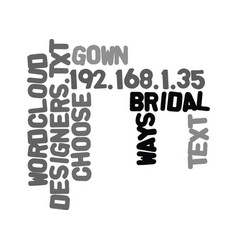 Ways to choose between bridal gown designers text vector