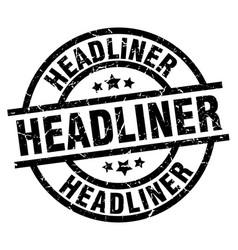 Headliner round grunge black stamp vector