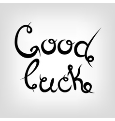Hand-drawn lettering good luck vector