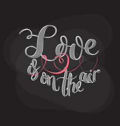 Love in on the air typography brush lettering vector
