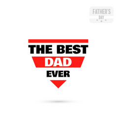 badge the best dad ever vector image