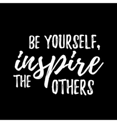 Be yourself inspire the others quote hand drawn vector