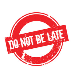 Do not be late rubber stamp vector