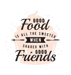Food related typographic quote with cupcake vector image