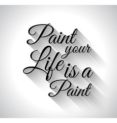 Inspirational typopaint your life is a paint vector