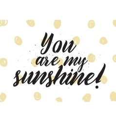 You are my sunshine inscription greeting card vector
