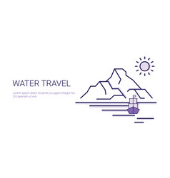 water travel adventure and vacation tourism vector image