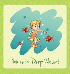 Youre in deep water vector image vector image