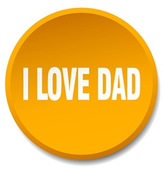I love dad orange round flat isolated push button vector