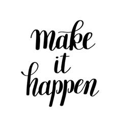 make it happen handwritten positive inspirational vector image