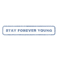 Stay forever young textile stamp vector