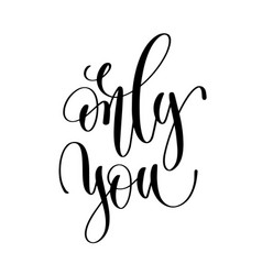 Only you black and white hand lettering vector