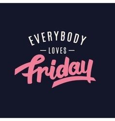 Everybody loves friday vector