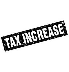 square grunge black tax increase stamp vector image vector image